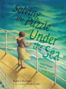 Solving the Puzzle Under the Sea (Marie Tharp Maps the Ocean Floor) by Robert Burleigh, Raúl Colón, 9781481416009