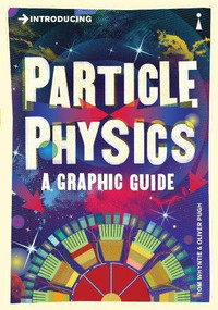 Introducing Particle Physics (A Graphic Guide) by Tom Whyntie, Oliver Pugh, 9781848315891