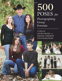 500 Poses for Photographing Group Portraits (A Visual Sourcebook for Digital Portrait Photographers) by Michelle Perkins, 9781608955527