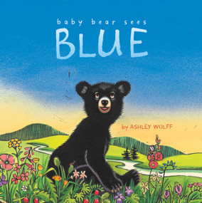 Baby Bear Sees Blue - 9781442413061 by Ashley Wolff, Ashley Wolff, 9781442413061