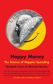 Happy Money (The Science of Happier Spending) by Elizabeth Dunn, Michael Norton, 9781451665079