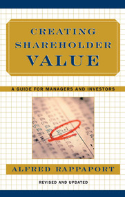 Creating Shareholder Value (A Guide for Managers and Investors) by Alfred Rappaport, 9780684844107