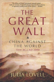 The Great Wall (China Against the World, 1000 BC - AD 2000) by Julia Lovell, 9780802142979
