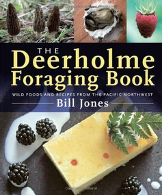 The Deerholme Foraging Book (Wild Foods and Recipes from the Pacific Northwest) by Bill Jones, 9781771510455