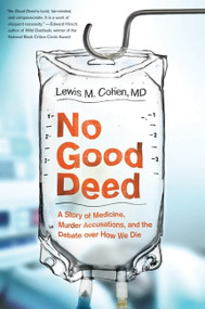 No Good Deed (A Story of Medicine, Murder Accusations, and the Debate over How We Die) by Lewis Mitchell Cohen, M.D., 9780061721779