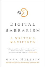 Digital Barbarism (A Writer's Manifesto) by Mark Helprin, 9780061733123