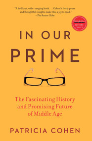 In Our Prime (The Fascinating History and Promising Future of Middle Age) by Patricia Cohen, 9781416572909