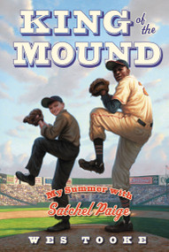 King of the Mound (My Summer with Satchel Paige) - 9781442433472 by Wes Tooke, 9781442433472
