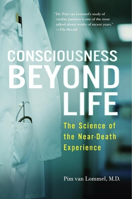 Consciousness Beyond Life (The Science of the Near-Death Experience) by Pim van Lommel, 9780061777264