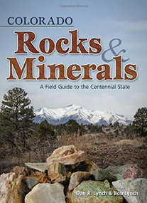 Colorado Rocks & Minerals (A Field Guide to the Centennial State) (Miniature Edition) by Dan R. Lynch, Bob Lynch, 9781591932383