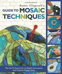 Bonnie Fitzgerald's Guide to Mosaic Techniques (The Go-To Source for In-Depth Instructions and Creative Design Ideas) by Bonnie Fitzgerald, 9781570767203