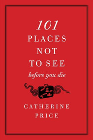 101 Places Not to See Before You Die by Catherine Price, 9780061787768