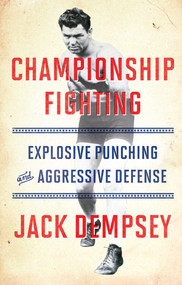 Championship Fighting (Explosive Punching and Aggressive Defense) by Jack Demspey, 9781501111488