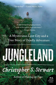 Jungleland (A Mysterious Lost City and a True Story of Deadly Adventure) by Christopher S. Stewart, 9780061802553