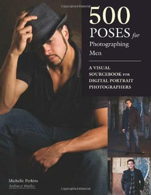500 Poses for Photographing Men (A Visual Sourcebook for Digital Portrait Photographers) by Michelle Perkins, 9781608952700