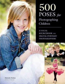 500 Poses for Photographing Children (A Visual Sourcebook for Digital Portrait Photographers) by Michelle Perkins, 9781608954834