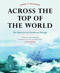 Across the Top of the World (The Quest for the Northwest Passage) by James Delgado, 9781553651598