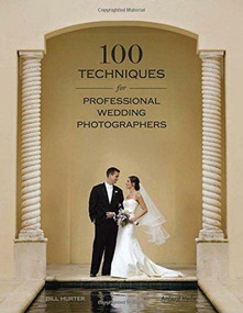 100 Techniques for Professional Wedding Photographers by Bill Hurter, 9781584282457