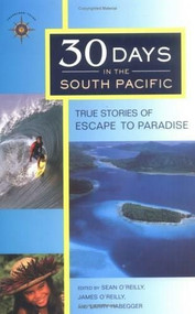 30 Days in the South Pacific (True Stories of Escape to Paradise) by Sean O'Reilly, James O'Reilly, Larry Habegger, 9781932361261