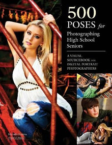 500 Poses for Photographing High School Seniors (A Visual Sourcebook for Digital Portrait Photographers) by Michelle Perkins, 9781608953110