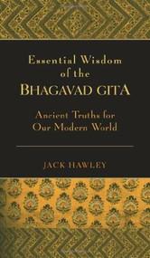 Essential Wisdom of the Bhagavad Gita (Ancient Truths for Our Modern World) by Jack Hawley, 9781577315292