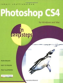 Photoshop CS4 in easy steps (For Windows and Mac) by Robert Shufflebotham, 9781840783728