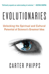 Evolutionaries (Unlocking the Spiritual and Cultural Potential of Science's Greatest Idea) by Carter Phipps, 9780061916137