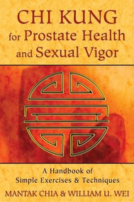Chi Kung for Prostate Health and Sexual Vigor (A Handbook of Simple Exercises and Techniques) by Mantak Chia, William U. Wei, 9781620552278