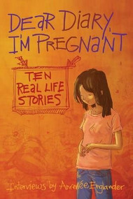 Dear Diary, I'm Pregnant (Teenagers Talk About Their Pregnancy) by Anrenee Englander, Gerry Rasmussen, 9781554512362