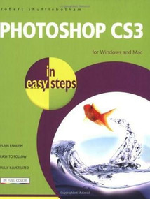 Photoshop CS3 in easy steps (For Windows and Mac) by Robert Shufflebotham, 9781840783438