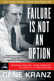 Failure Is Not an Option (Mission Control From Mercury to Apollo 13 and Beyond) by Gene Kranz, 9781439148815