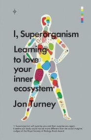 I, Superorganism (Learning to Love Your Inner Ecosystem) - 9781785780240 by Jon Turney, 9781785780240