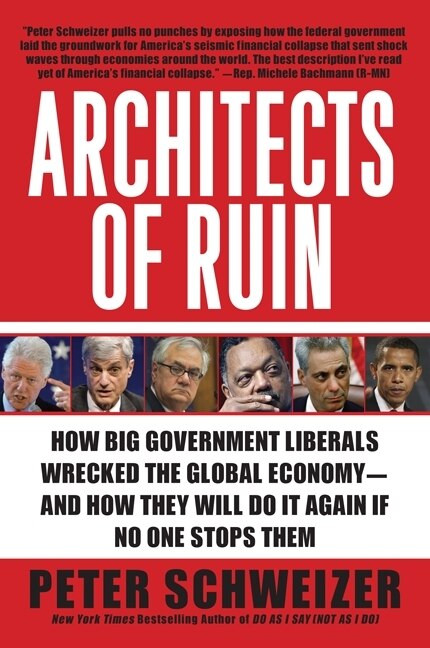 Architects of Ruin (How Big Government Liberals Wrecked the Global Economy--and How They Will Do It Again If No One Stops Them) by Peter Schweizer, 9780061953378