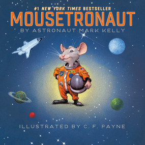 Mousetronaut (Based on a (Partially) True Story) by Mark Kelly, C. F. Payne, 9781442458246