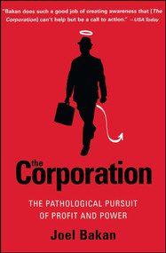 The Corporation (The Pathological Pursuit of Profit and Power) by Joel Bakan, 9780743247467