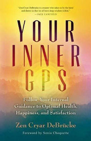Your Inner GPS (Follow Your Internal Guidance to Optimal Health, Happiness, and Satisfaction) by Zen Cryar DeBrucke, Sonia Choquette, 9781608684120