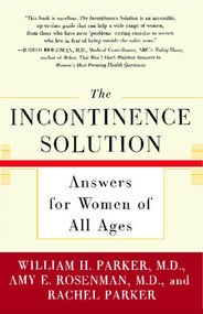 The Incontinence Solution (Answers for Women of All Ages) by William Parker, Amy Rosenman, Rachel Parker, 9780743215879