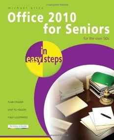 Office 2010 for Seniors in Easy Steps (For the Over 50s) by Michael Price, 9781840784121