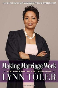 Making Marriage Work (New Rules for an Old Institution) by Lynn Toler, 9781932841657