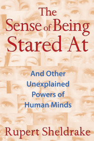 The Sense of Being Stared At (And Other Unexplained Powers of Human Minds) by Rupert Sheldrake, 9781620550977