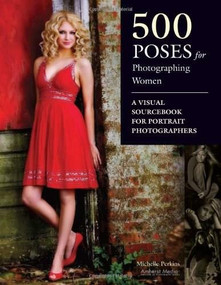 500 Poses for Photographing Women (A Visual Sourcebook for Portrait Photographers) by Michelle Perkins, 9781584282495