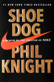 Shoe Dog (A Memoir by the Creator of Nike) by Phil Knight, 9781501135910