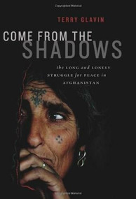 Come from the Shadows (The Long and Lonely Struggle for Peace in Afghanistan) by Terry Glavin, 9781553657828