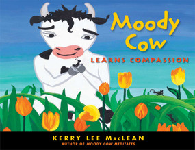Moody Cow Learns Compassion by Kerry Lee MacLean, 9781614290339
