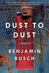 Dust to Dust (A Memoir) by Benjamin Busch, 9780062014856