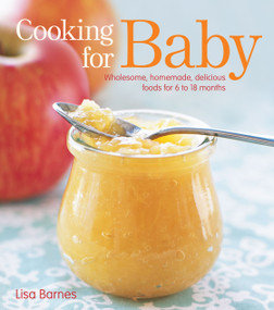 Cooking for Baby (Wholesome, Homemade, Delicious Foods for 6 to 18 Months) by Lisa Barnes, 9781416599180