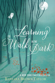Learning to Walk in the Dark by Barbara Brown Taylor, 9780062024343
