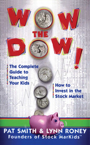Wow The Dow! (The Complete Guide To Teaching Your Kids How To Invest In The Stock Market) by Pat Smith, Lynn Roney, 9780684871493