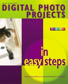 Digital Photo Projects in easy steps by Nick Vandome, 9781840782684