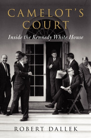 Camelot's Court (Inside the Kennedy White House) by Robert Dallek, 9780062065841